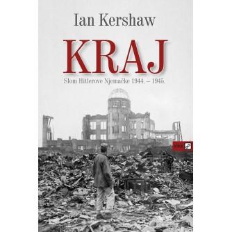 IAN KERSHAW : KRAJ : SLOM HITLEROVE NJEMAČKE 1944-1945
